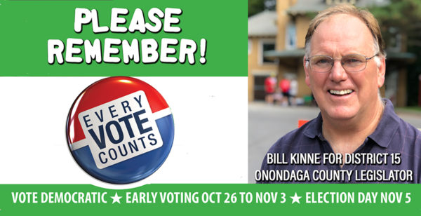 Remember to vote for Bill Kinne for 15th District Onondaga County Legislator